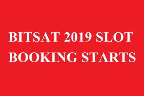 BITSAT 2019: स्लॉट बुकिंग शुरू हुआ, जानिये कैसे बुक होता है Slot